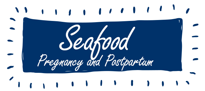 Seafood Pregnancy and Postpartum